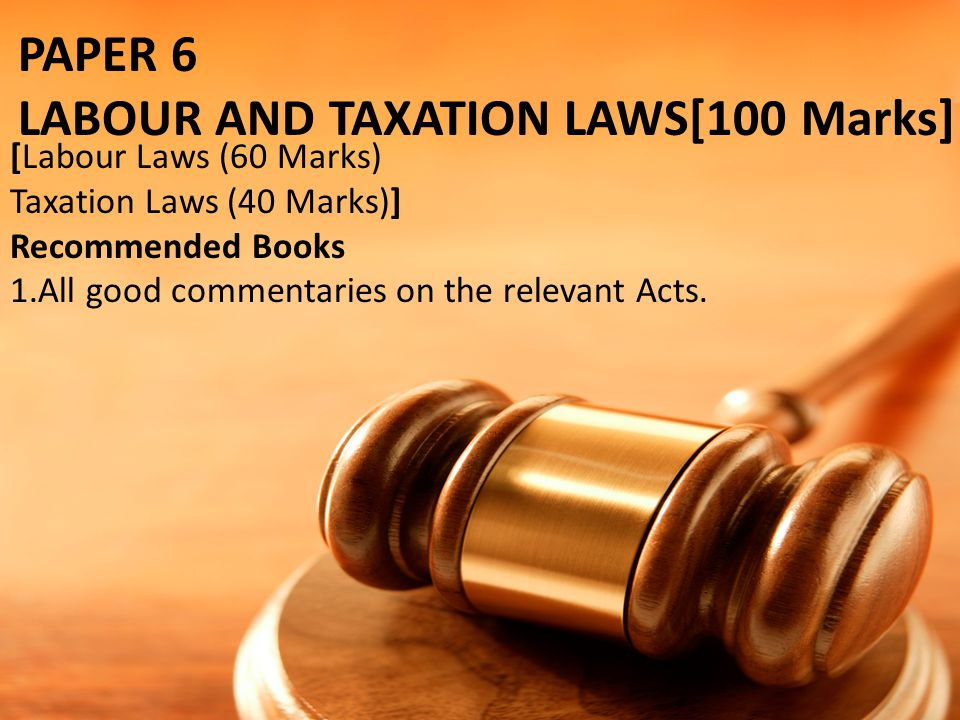 LABOUR AND TAXATION LAWS[100 Marks]